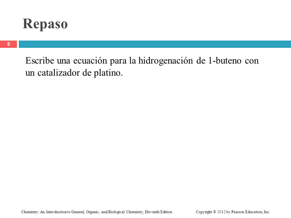 Repaso Escribe una ecuación para la hidrogenación de 1-buteno con un catalizador de platino.