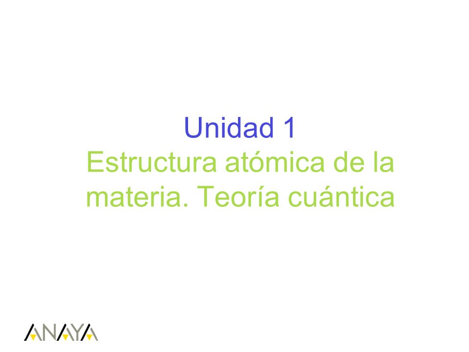 Unidad 1 Estructura atómica de la materia. Teoría cuántica