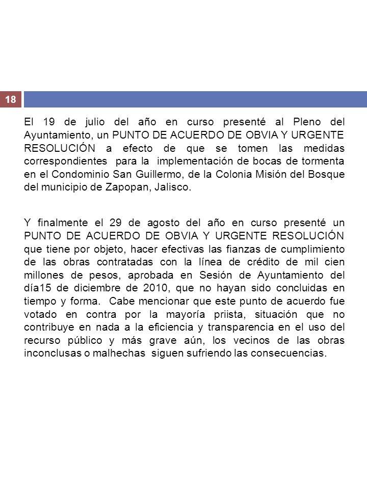 El 19 de julio del año en curso presenté al Pleno del Ayuntamiento, un PUNTO DE ACUERDO DE OBVIA Y URGENTE RESOLUCIÓN a efecto de que se tomen las medidas correspondientes para la implementación de bocas de tormenta en el Condominio San Guillermo, de la Colonia Misión del Bosque del municipio de Zapopan, Jalisco.