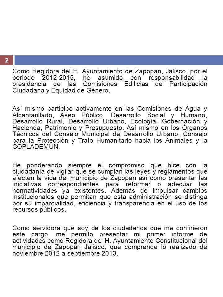 Como Regidora del H. Ayuntamiento de Zapopan, Jalisco, por el periodo 2012-2015, he asumido con responsabilidad la presidencia de las Comisiones Edilicias de Participación Ciudadana y Equidad de Género.