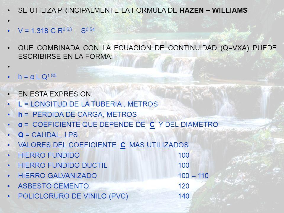 SE UTILIZA PRINCIPALMENTE LA FORMULA DE HAZEN – WILLIAMS