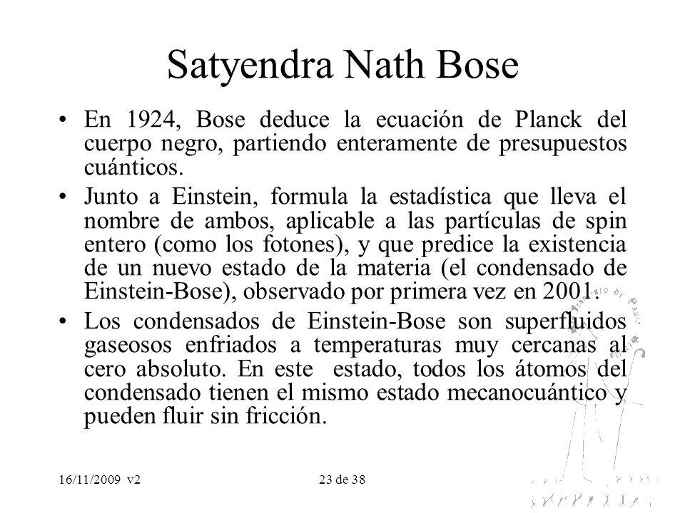 Satyendra Nath BoseEn 1924, Bose deduce la ecuación de Planck del cuerpo negro, partiendo enteramente de presupuestos cuánticos.