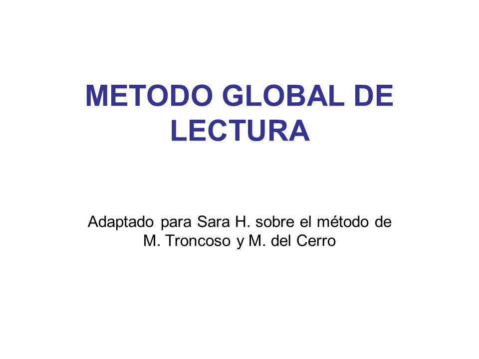 METODO GLOBAL DE LECTURA Adaptado para Sara H. sobre el método de M
