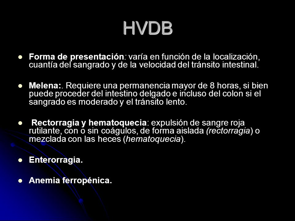 HVDB Forma de presentación: varía en función de la localización, cuantía del sangrado y de la velocidad del tránsito intestinal.