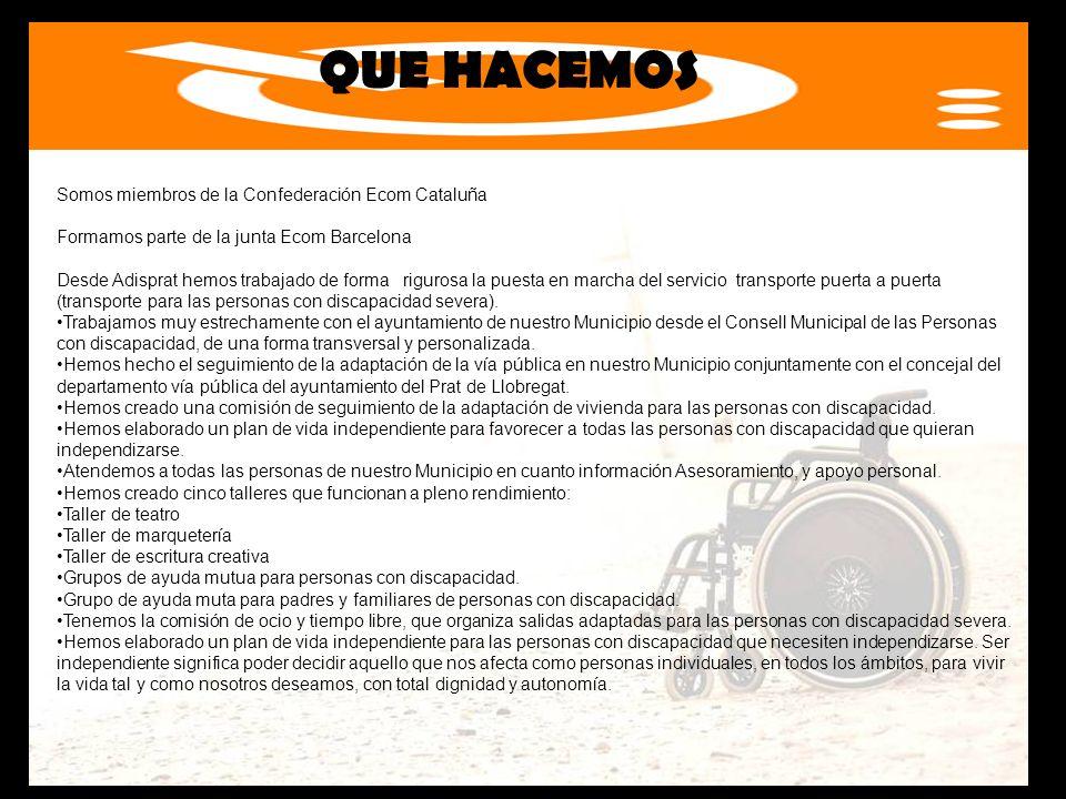 QUE HACEMOS Somos miembros de la Confederación Ecom Cataluña