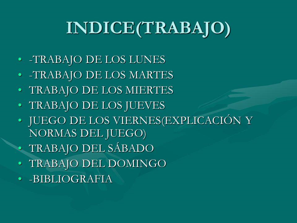 INDICE(TRABAJO) -TRABAJO DE LOS LUNES -TRABAJO DE LOS MARTES