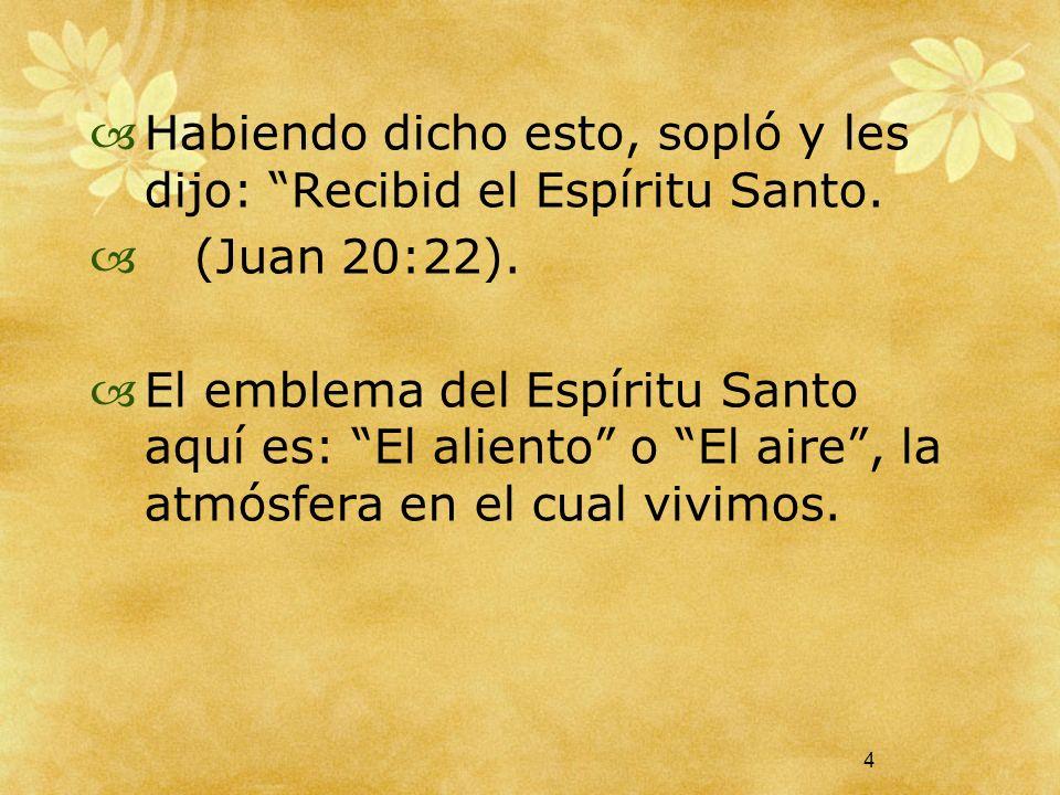 Habiendo dicho esto, sopló y les dijo: Recibid el Espíritu Santo.