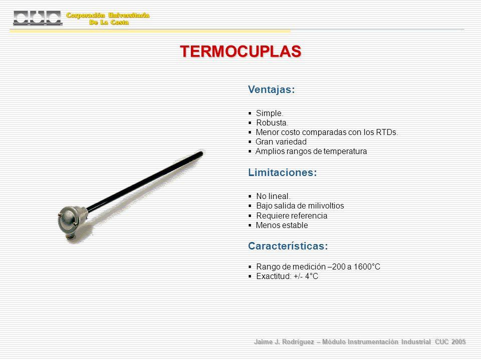 TERMOCUPLAS Ventajas: Limitaciones: Características: Simple. Robusta.