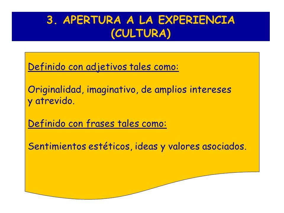3. APERTURA A LA EXPERIENCIA (CULTURA)