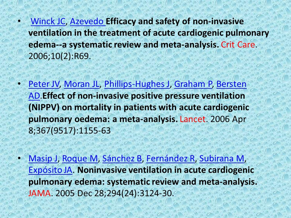 Winck JC, Azevedo Efficacy and safety of non-invasive ventilation in the treatment of acute cardiogenic pulmonary edema--a systematic review and meta-analysis. Crit Care. 2006;10(2):R69.
