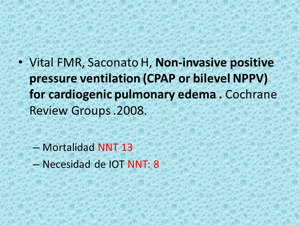 Vital FMR, Saconato H, Non-invasive positive pressure ventilation (CPAP or bilevel NPPV) for cardiogenic pulmonary edema . Cochrane Review Groups .2008.