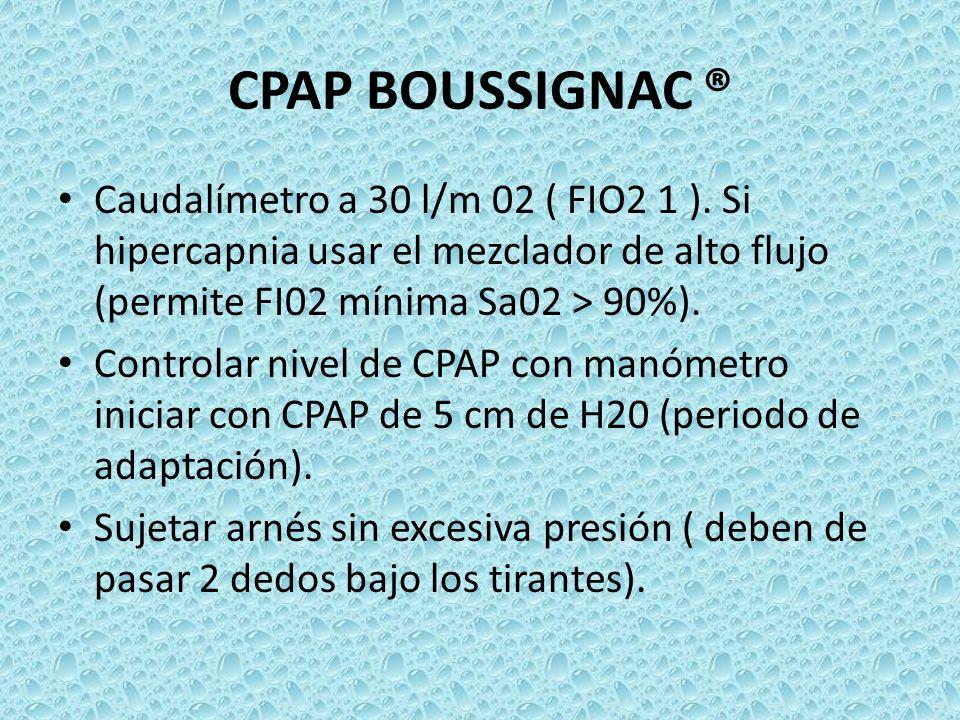 CPAP BOUSSIGNAC ®Caudalímetro a 30 l/m 02 ( FIO2 1 ). Si hipercapnia usar el mezclador de alto flujo (permite FI02 mínima Sa02 > 90%).