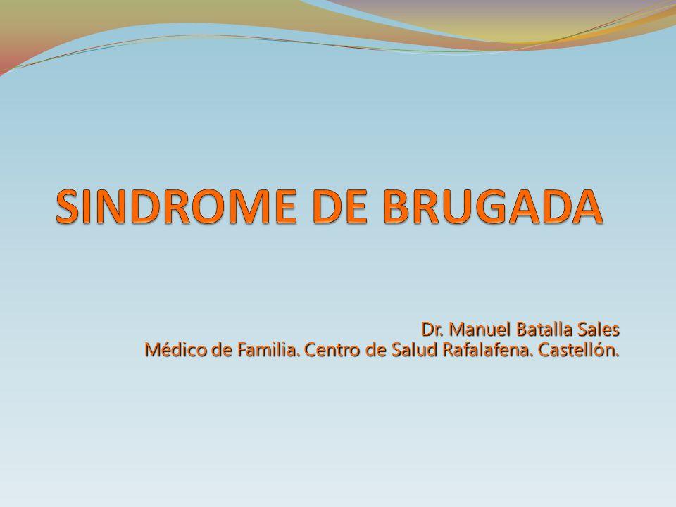 SINDROME DE BRUGADA Dr. Manuel Batalla Sales