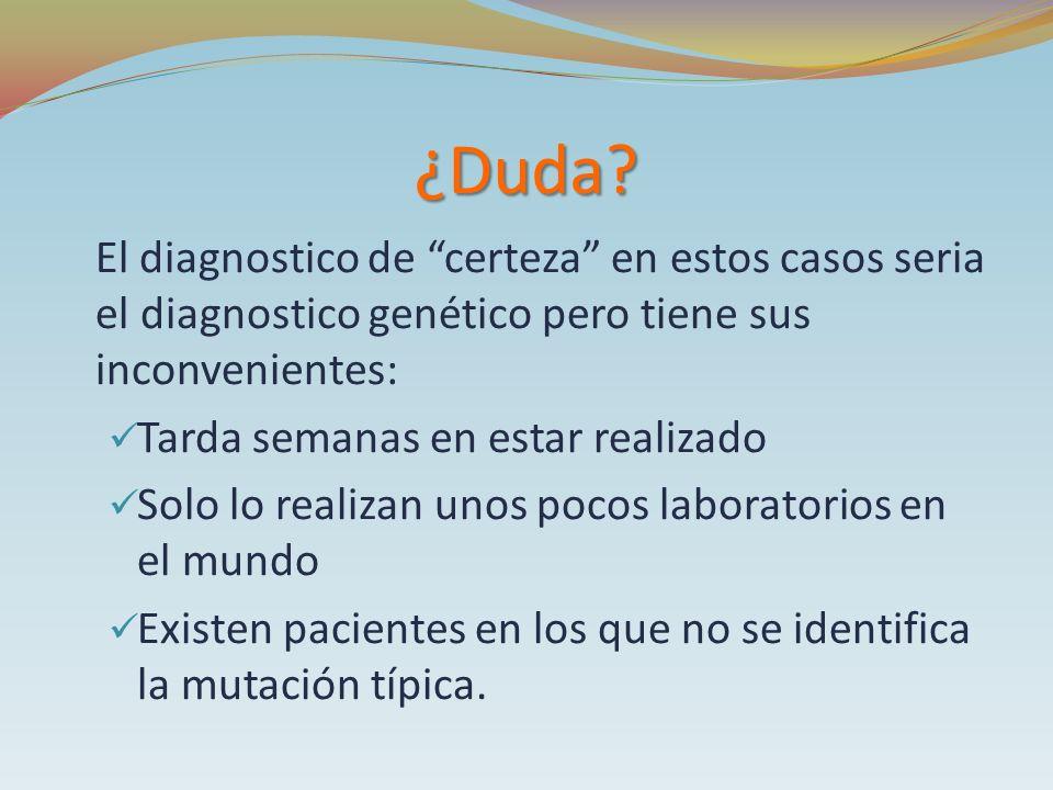 ¿Duda El diagnostico de certeza en estos casos seria el diagnostico genético pero tiene sus inconvenientes: