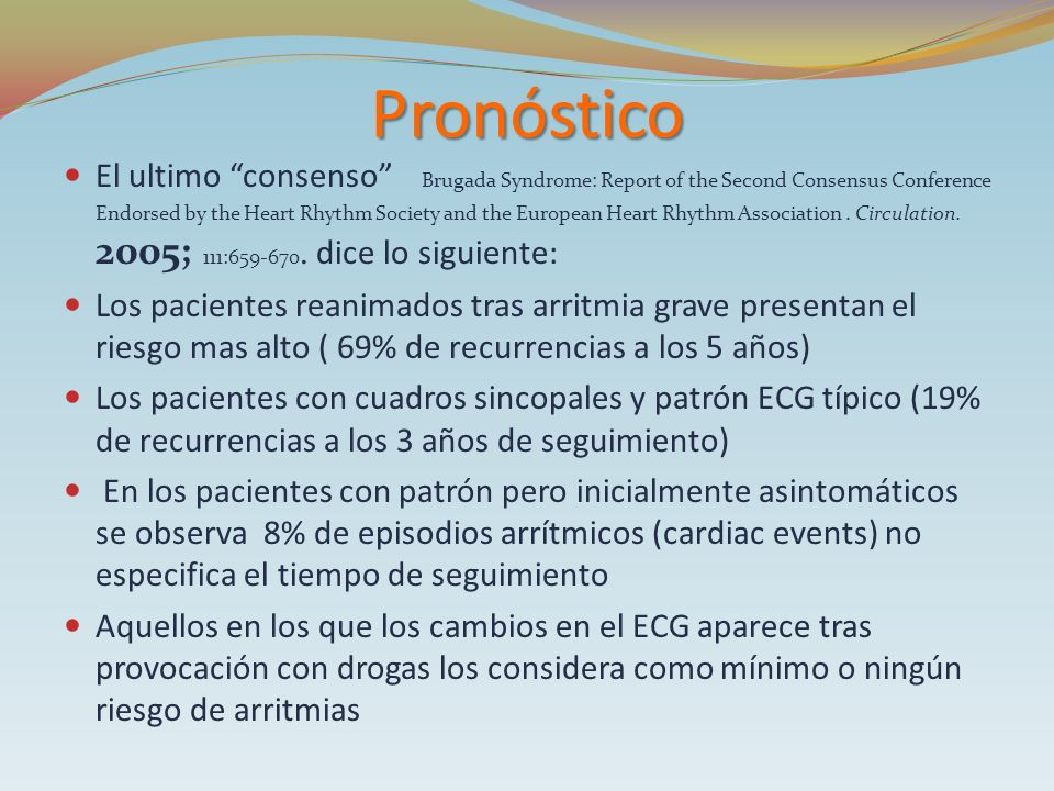 Pronóstico El ultimo consenso Brugada Syndrome: Report of the Second Consensus Conference.
