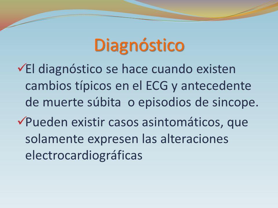 Diagnóstico El diagnóstico se hace cuando existen cambios típicos en el ECG y antecedente de muerte súbita o episodios de sincope.