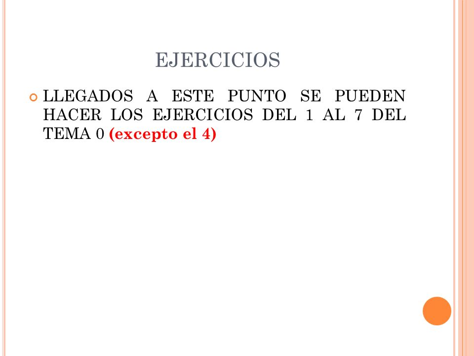 EJERCICIOSLLEGADOS A ESTE PUNTO SE PUEDEN HACER LOS EJERCICIOS DEL 1 AL 7 DEL TEMA 0 (excepto el 4)