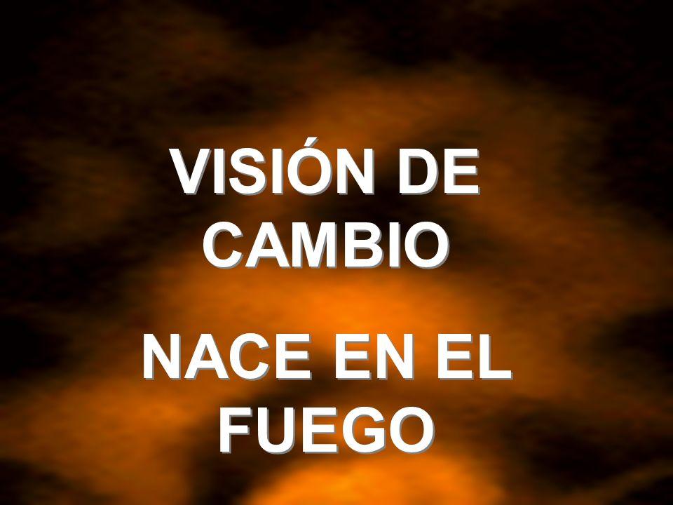 VISIÓN DE CAMBIO NACE EN EL FUEGO
