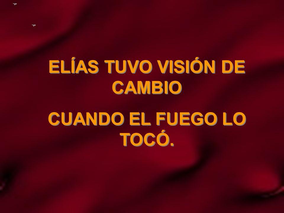 ELÍAS TUVO VISIÓN DE CAMBIO
