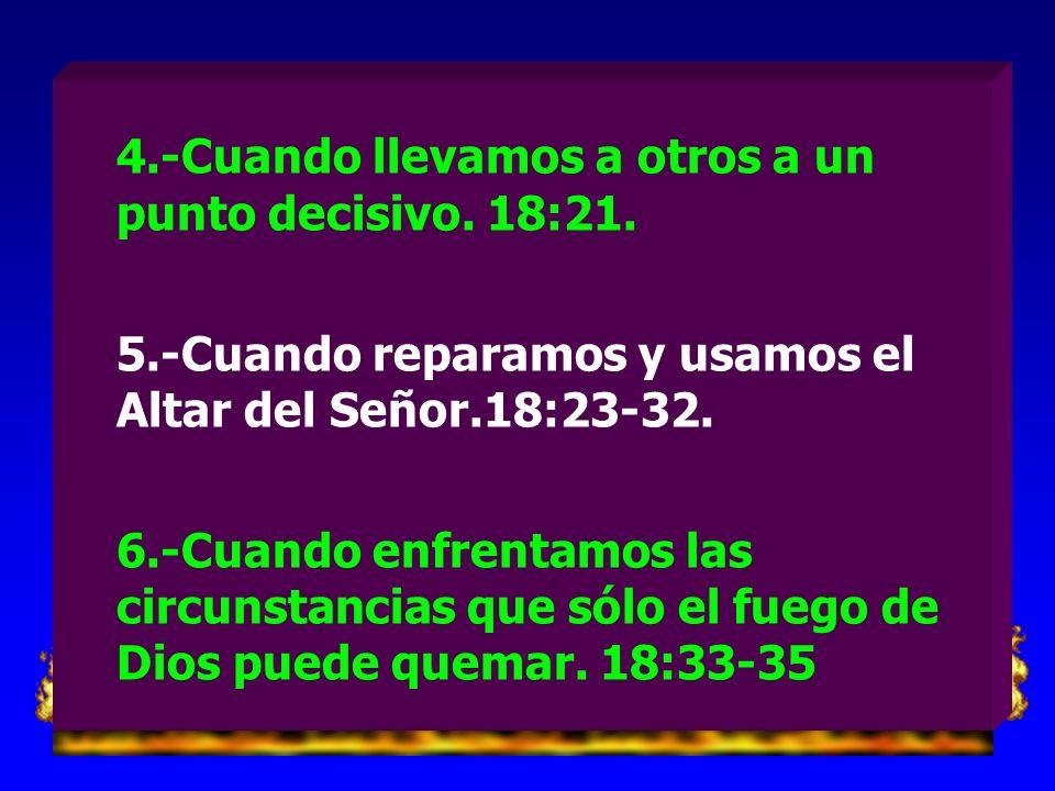 4.-Cuando llevamos a otros a un punto decisivo. 18:21.