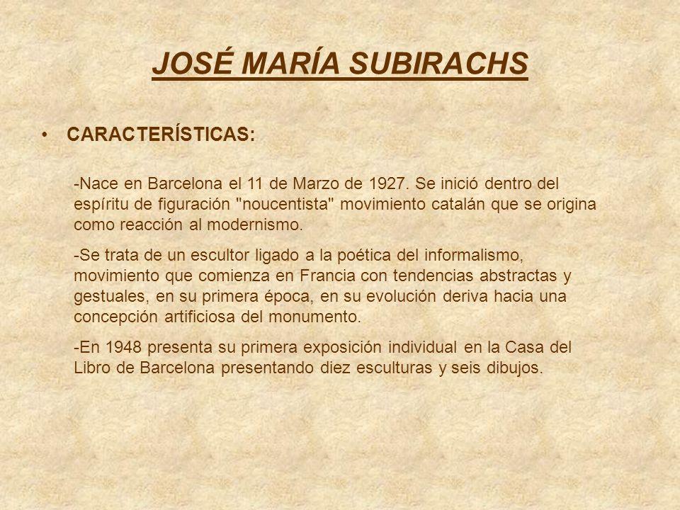 JOSÉ MARÍA SUBIRACHS CARACTERÍSTICAS: