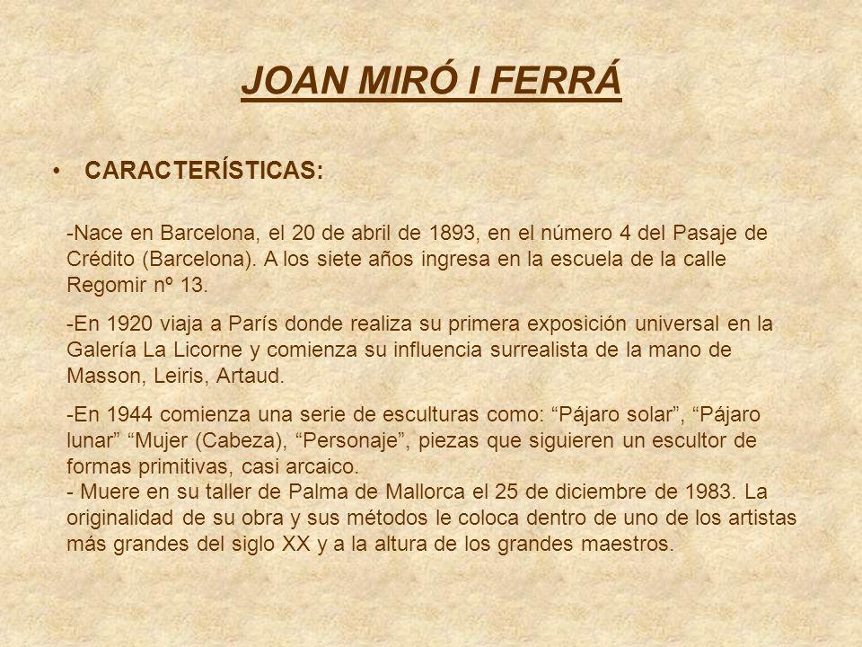 JOAN MIRÓ I FERRÁ CARACTERÍSTICAS:
