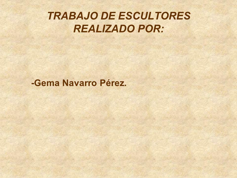 TRABAJO DE ESCULTORES REALIZADO POR: