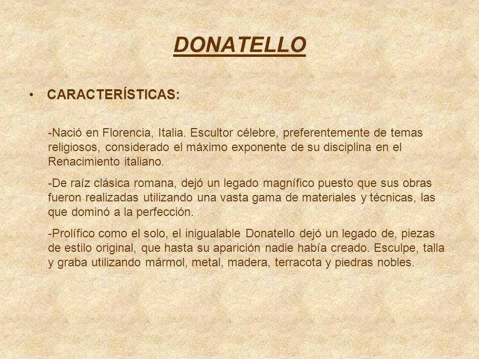 DONATELLO CARACTERÍSTICAS: