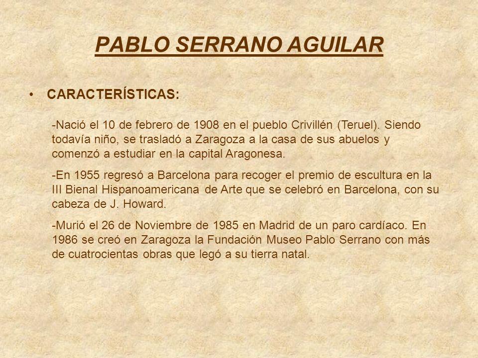 PABLO SERRANO AGUILAR CARACTERÍSTICAS: