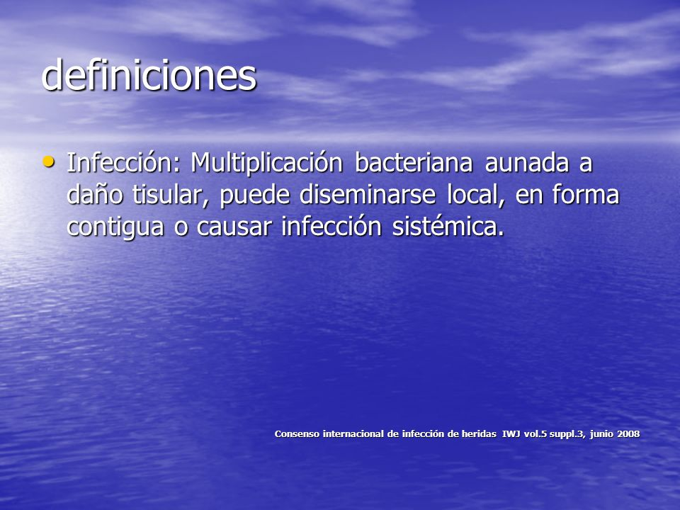 definicionesInfección: Multiplicación bacteriana aunada a daño tisular, puede diseminarse local, en forma contigua o causar infección sistémica.
