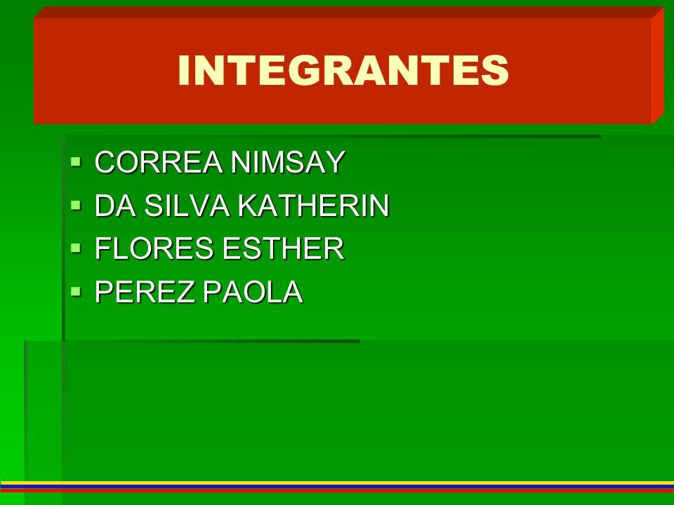 INTEGRANTES CORREA NIMSAY DA SILVA KATHERIN FLORES ESTHER PEREZ PAOLA