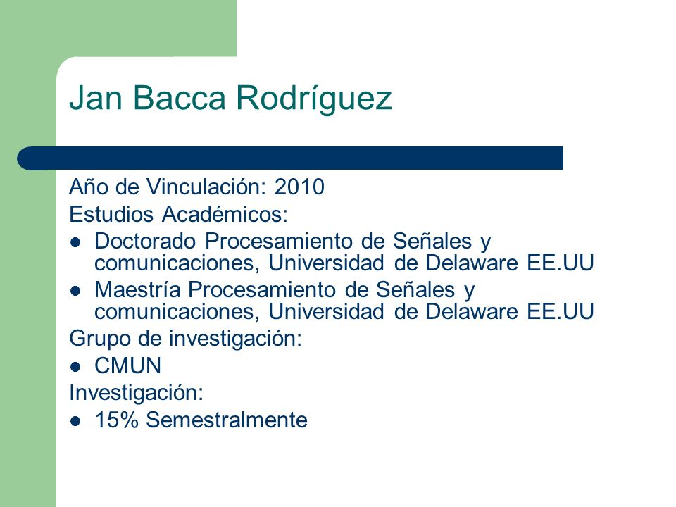 Jan Bacca Rodríguez Año de Vinculación: 2010 Estudios Académicos:
