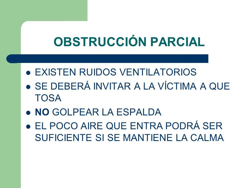 OBSTRUCCIÓN PARCIAL EXISTEN RUIDOS VENTILATORIOS