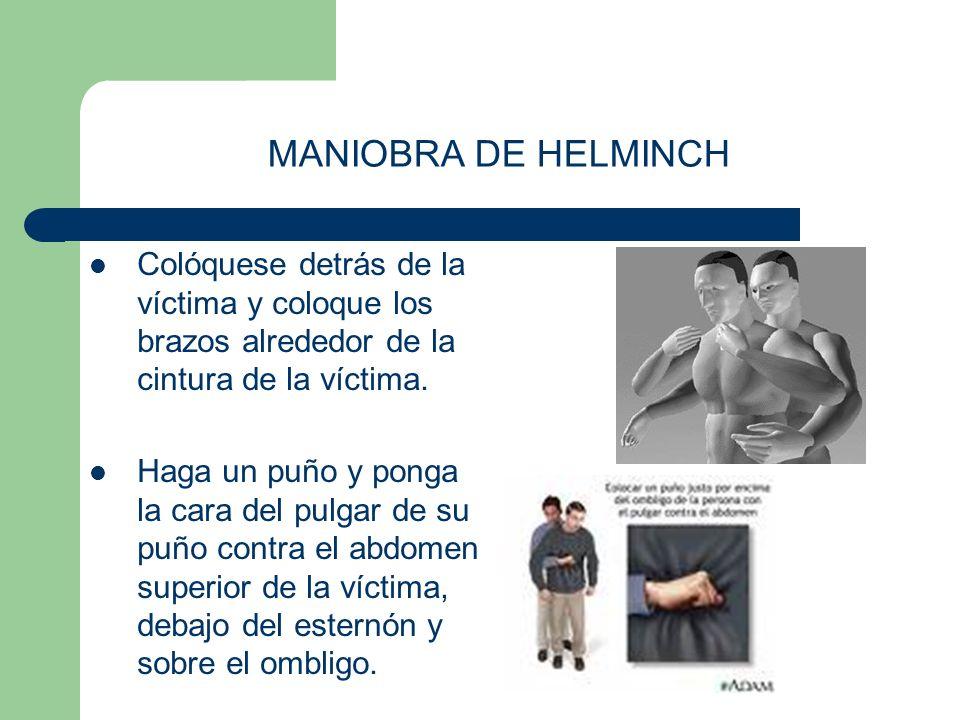 MANIOBRA DE HELMINCH Colóquese detrás de la víctima y coloque los brazos alrededor de la cintura de la víctima.