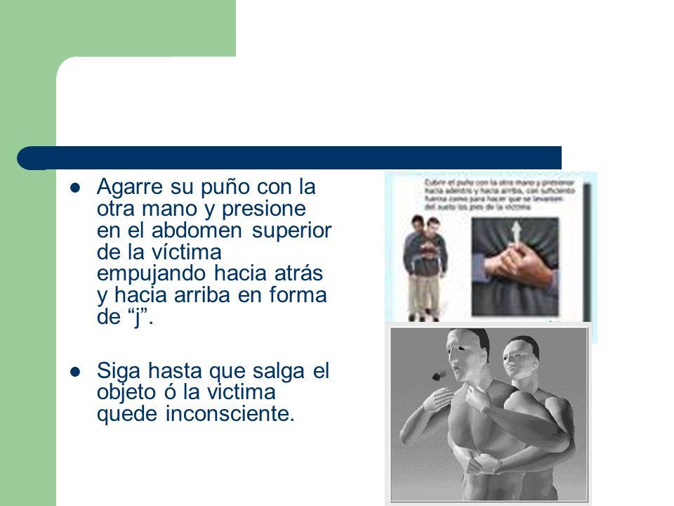 Agarre su puño con la otra mano y presione en el abdomen superior de la víctima empujando hacia atrás y hacia arriba en forma de j .