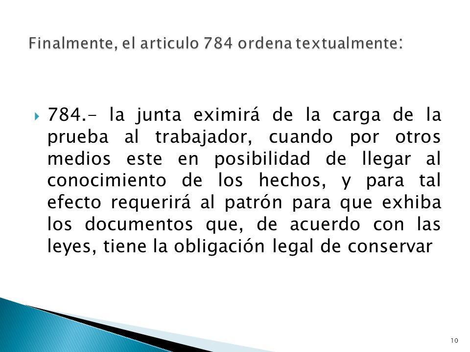 Finalmente, el articulo 784 ordena textualmente: