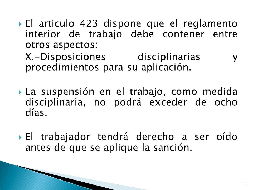 El articulo 423 dispone que el reglamento interior de trabajo debe contener entre otros aspectos: