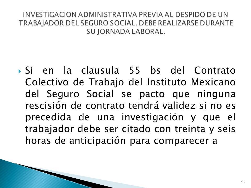 INVESTIGACION ADMINISTRATIVA PREVIA AL DESPIDO DE UN TRABAJADOR DEL SEGURO SOCIAL. DEBE REALIZARSE DURANTE SU JORNADA LABORAL.