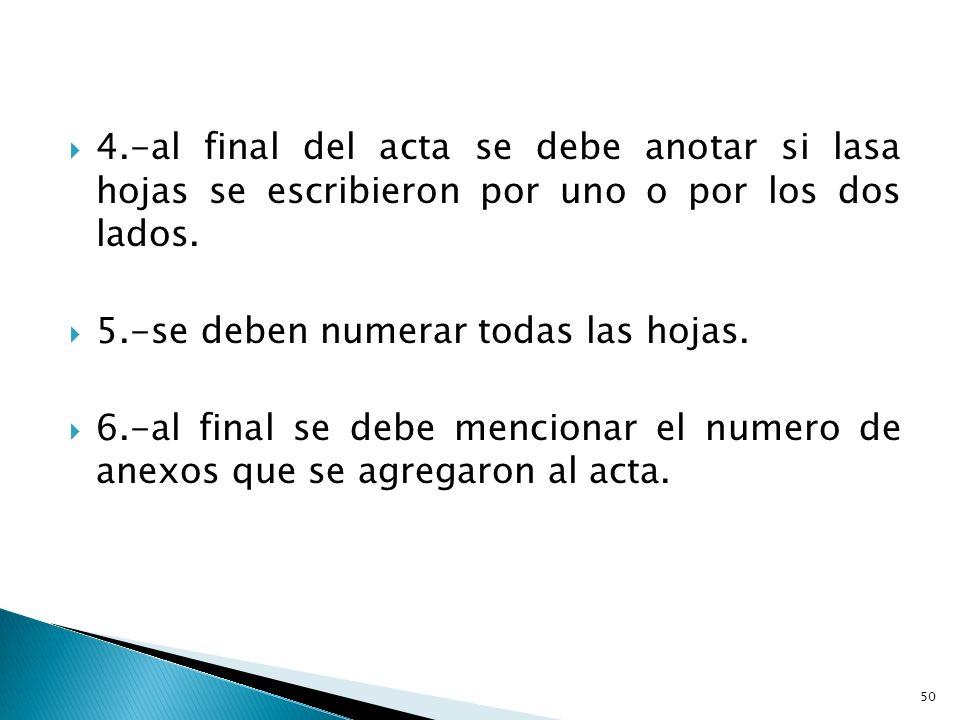 4.-al final del acta se debe anotar si lasa hojas se escribieron por uno o por los dos lados.
