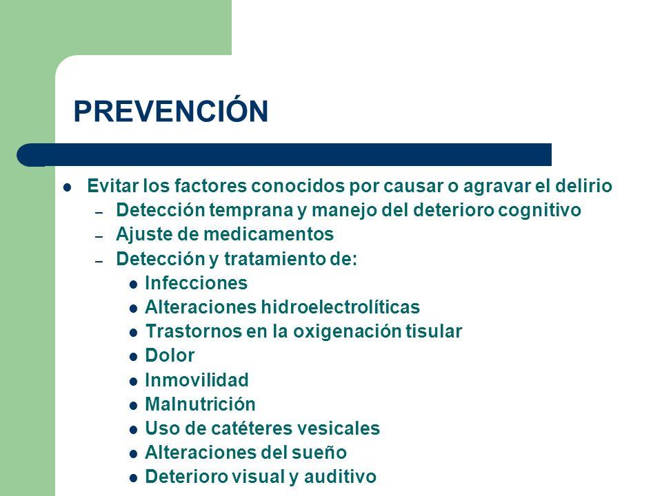 PREVENCIÓN Evitar los factores conocidos por causar o agravar el delirio. Detección temprana y manejo del deterioro cognitivo.