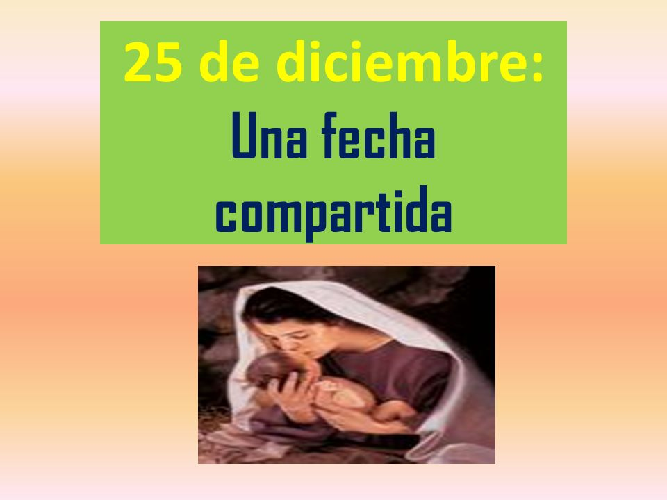 25 de diciembre: Una fecha compartida