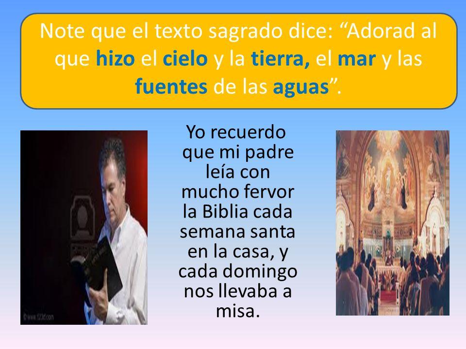 Note que el texto sagrado dice: Adorad al que hizo el cielo y la tierra, el mar y las fuentes de las aguas .