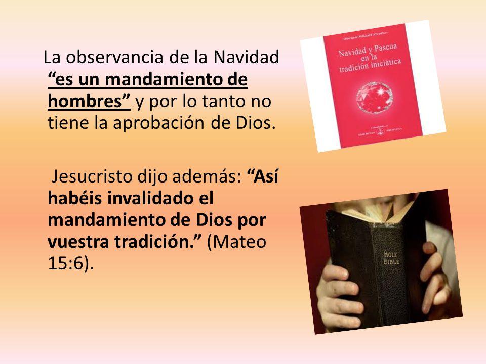 La observancia de la Navidad es un mandamiento de hombres y por lo tanto no tiene la aprobación de Dios.
