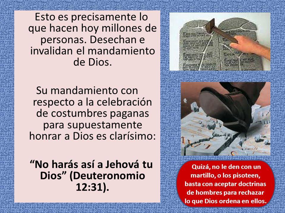 No harás así a Jehová tu Dios (Deuteronomio 12:31).