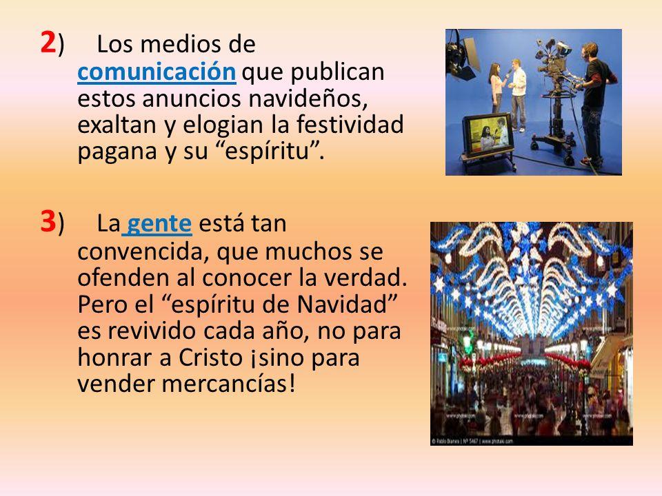 2) Los medios de comunicación que publican estos anuncios navideños, exaltan y elogian la festividad pagana y su espíritu .