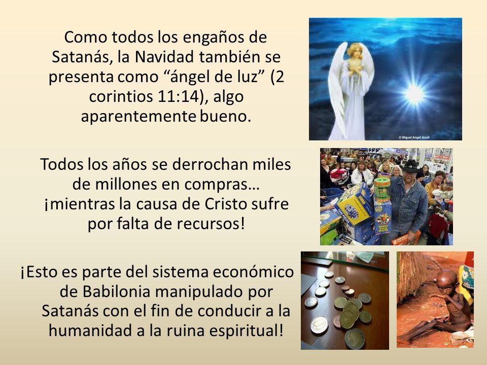 Como todos los engaños de Satanás, la Navidad también se presenta como ángel de luz (2 corintios 11:14), algo aparentemente bueno.