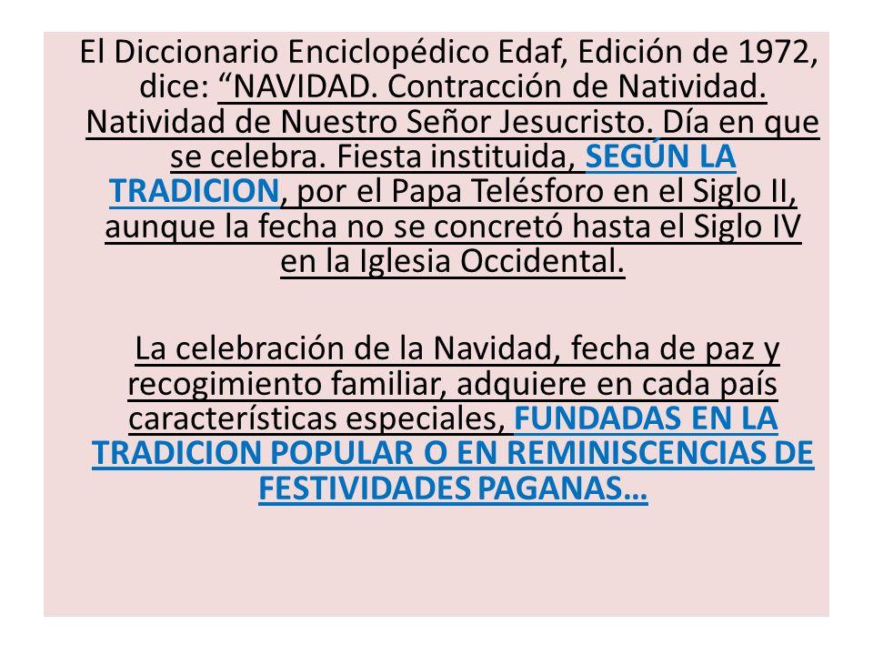 El Diccionario Enciclopédico Edaf, Edición de 1972, dice: NAVIDAD