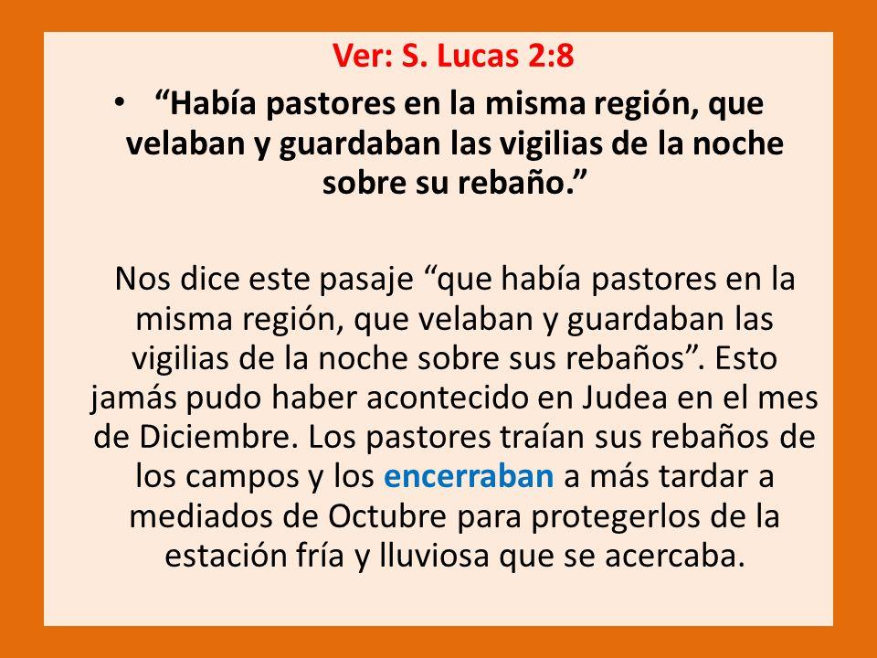 Ver: S. Lucas 2:8 Había pastores en la misma región, que velaban y guardaban las vigilias de la noche sobre su rebaño.