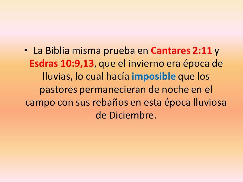 La Biblia misma prueba en Cantares 2:11 y Esdras 10:9,13, que el invierno era época de lluvias, lo cual hacía imposible que los pastores permanecieran de noche en el campo con sus rebaños en esta época lluviosa de Diciembre.