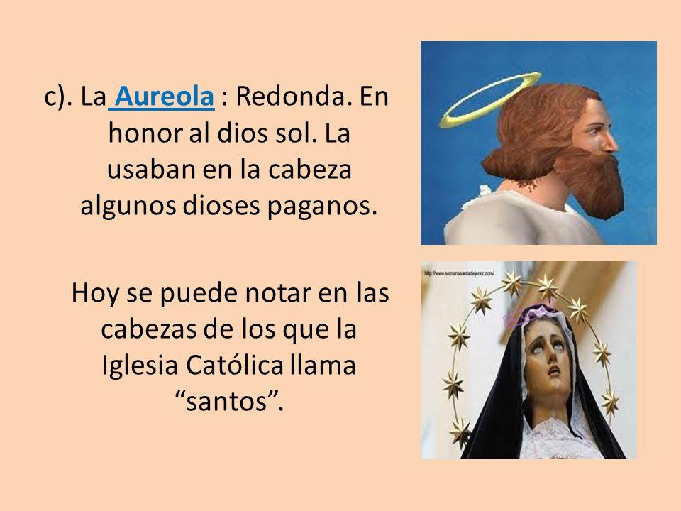 c). La Aureola : Redonda. En honor al dios sol